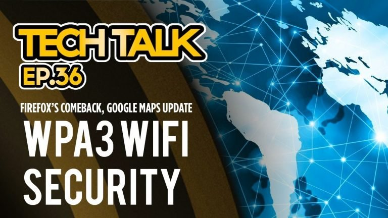 Tech Talk: Ep 36 – WPA3, Firefox's comeback & Google Maps update