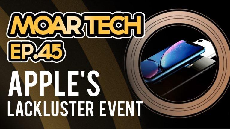 MOAR Tech 45: Apple's Lackluster Event