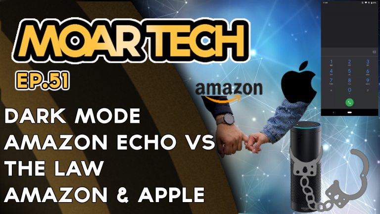 MOAR Tech 51: Dark Mode, Amazon Echo vs the Law, and Apple+Amazon