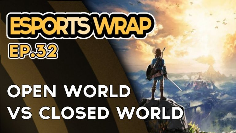 eSports Wrap 32: Open World vs Closed World Game Concept