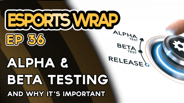 eSports Wrap 36: Alpha and Beta Testing Games