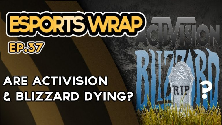 eSports Wrap 37: Are Activision & Blizzard Dying?