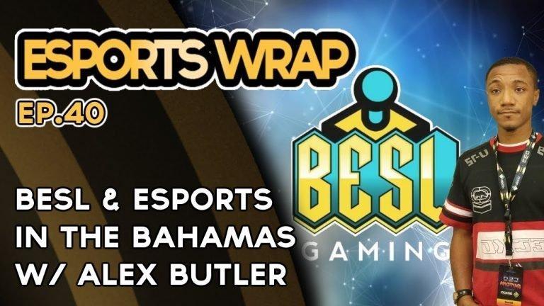 eSports Wrap 40: BEsL & Esports in The Bahamas