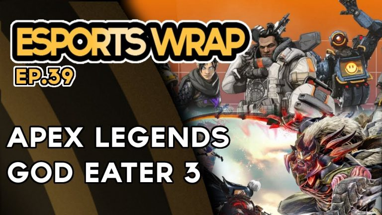 eSports Wrap 39: Apex Legends … and God Eater 3?