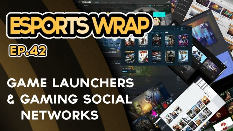 eSports Wrap 42: Game Launchers & Social Networks