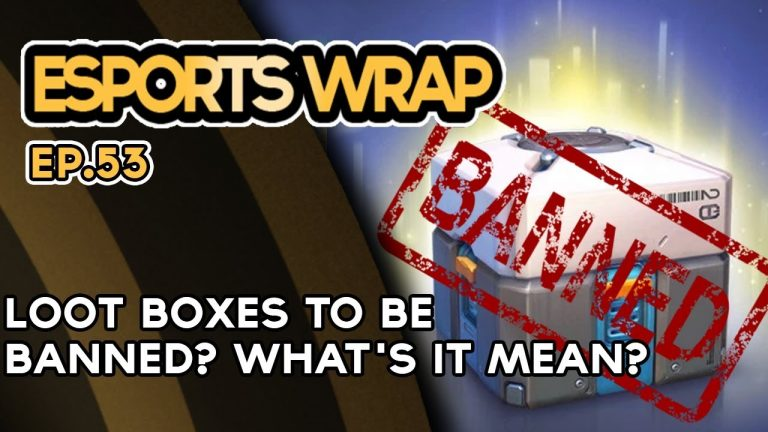 Esports Wrap 53: Loot boxes to be banned? What's it mean?