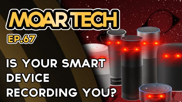 MOAR Tech 67: Is your smart device recording you?